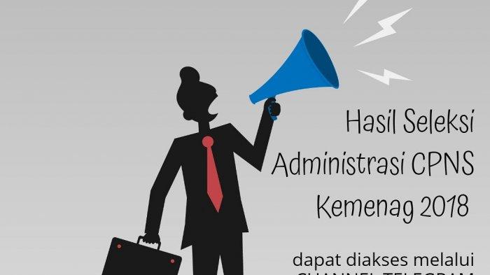Hasil Seleksi Administrasi CPNS 2018 di Kemenag, Ada Berbagai Informasi & Cek Namamu di Link ini
