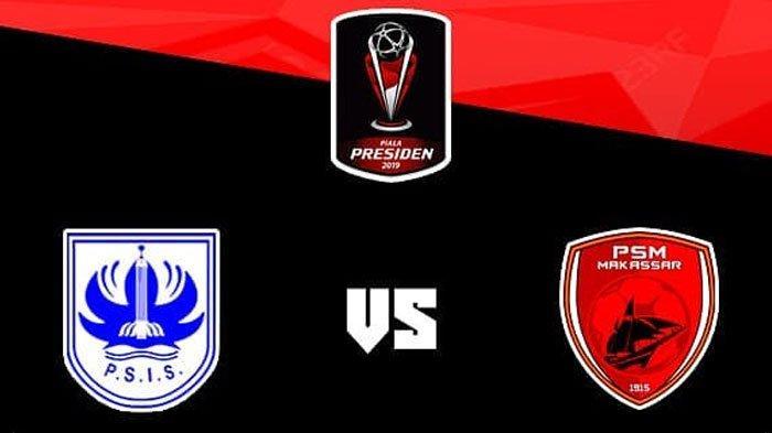 Jadwal dan Prediksi Piala Presiden PSIS Semarang vs PSM Makassar Sabtu 16 Maret 2019