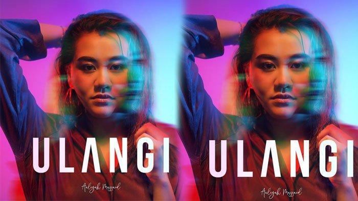 Lirik Lagu 'Ulangi' Single Terbaru Aaliyah Massaid, Cocok untuk Kamu yang Baru Putus & Ingin Balikan