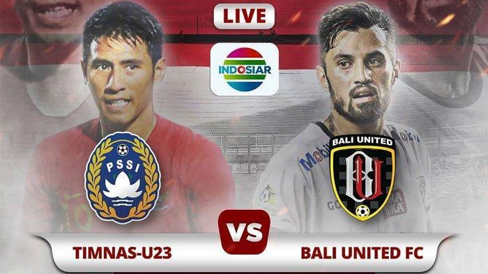 SESAAT LAGI - Live Streaming Timnas Indonesia U23 vs Bali United Malam ini Jam 19.00 WIB di Indosiar