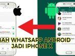 ini-cara-merubah-tampilan-whatsapp-android-seperti-iphone-x.jpg
