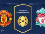 Live Streaming Manchester United vs Liverpool - Siaran Langsung International Champions Cup 2018