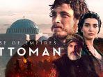 Sinopsis Rise of Empires: Ottoman (Eps 3-4) Bioskop Trans TV Malam Ini 00.00 WIB, Sejarah Turki