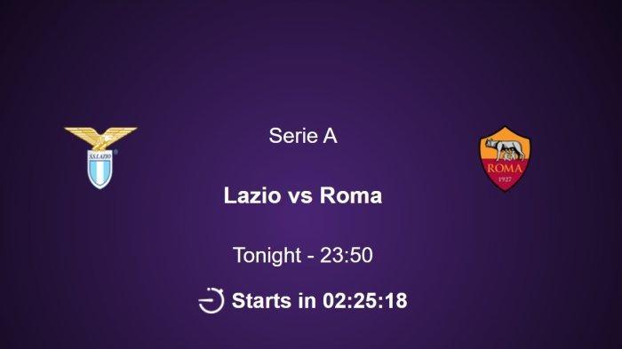 Tonton live streaming Lazio vs AS Roma, siaran langsung Liga Italia malam ini, prediksi susunan pemain, head to head.