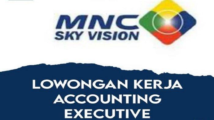 Lowongan Kerja Kendari, MNC Sky Vision Buka Loker Accounting Executive, Kualifikasi, Syarat Berkas