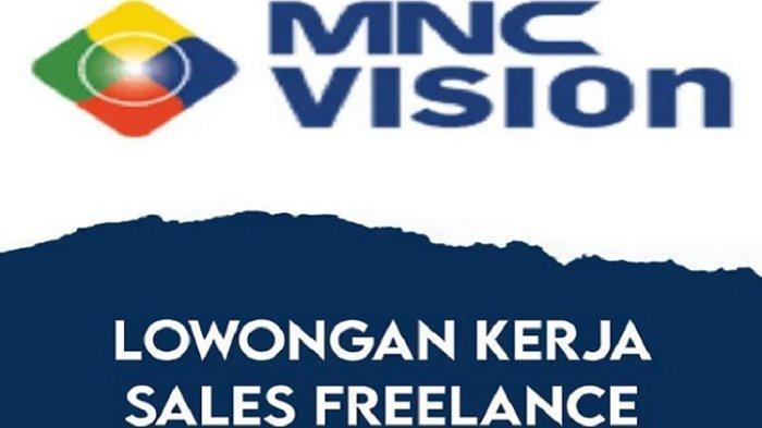 Lowongan Kerja Kendari, MNC Vision Buka Rekrutmen Sales Freelance, Kualifikasi, Cara Daftar