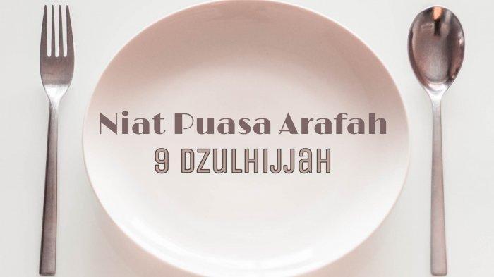 Niat Puasa Arafah Sehari Sebelum Hari Raya Idul Adha 2021 Lengkap Doa Berbuka Puasa, Keutamaan