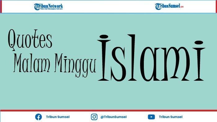 Quotes Malam Minggu dan Akhir Pekan Islami Cocok Sebagai Renungan Untuk Perbaiki Diri