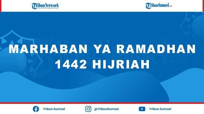 15 Ucapan Marhaban Ya Ramadhan 2021 Bahasa Arab dan Artinya, Doa Sambut Ramadhan