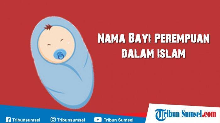 100+ Pilihan Nama Bayi Perempuan Islam Cantik Modern 2 Kata Serta Arti dan Maknanya