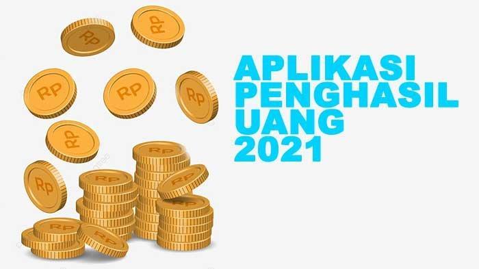 11 Aplikasi Penghasil Uang Resmi 2021 Terbukti Cepat Cair, Cocok Buat Pelajar dan Mahasiswa