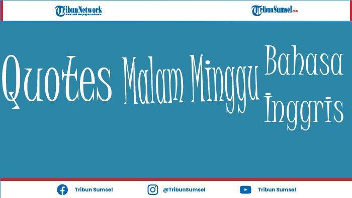 20 Quotes dan Ucapan Malam Minggu Bahasa Inggris, Cocok Untuk Status atau Caption Medsos Kamu