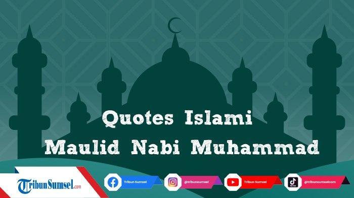 20 Quotes Islami Untuk Peringati Maulid Nabi Muhammad SAW, Bisa Dibagikan Ke Media Sosial