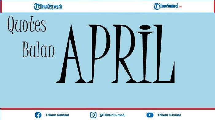 22Quotes Motivasi di Bulan April Penuh Makna dan Buat Harimu Jadi Makin Bersemangat