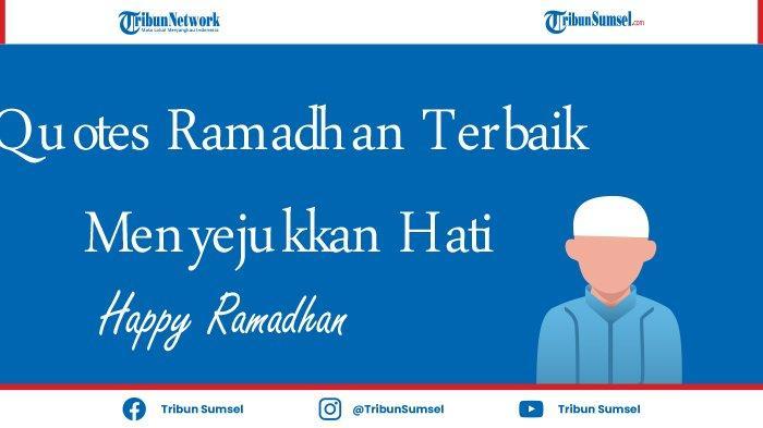 30 Quotes Menyambut Tibanya Ramadhan, Menyejukkan Hati dan Menjadi Motivasi Perbaiki Diri