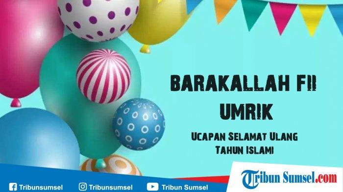 30 Ucapan Selamat Ulang Tahun Islami Untuk Orang Terkasih Sahabat Keluarga Halaman All Tribun Sumsel