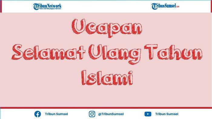 30+ Ucapan Selamat Ulang Tahun Islami Untuk Sahabat, Bermakna dan Menyentuh Hati.
