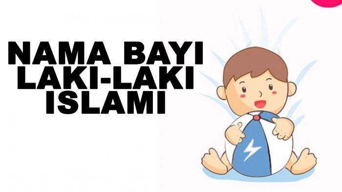 Daftar Nama-nama Bayi Laki-laki Islami Arti Keren dan Modern Mulai Berawalan A - Z
