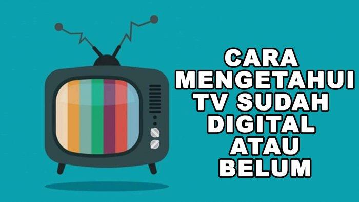 4 Cara Mengetahui TV Sudah TV Digital atau Belum, Pemerintah Tunda Penghentian Siaran TV Analog
