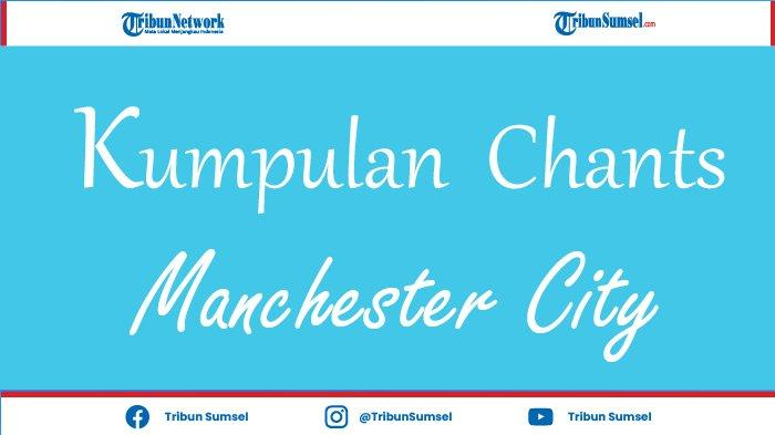 5 Chants Manchester City Lagu Supporter Beserta Artinya, Penggemar The Citizen Harus Tahu
