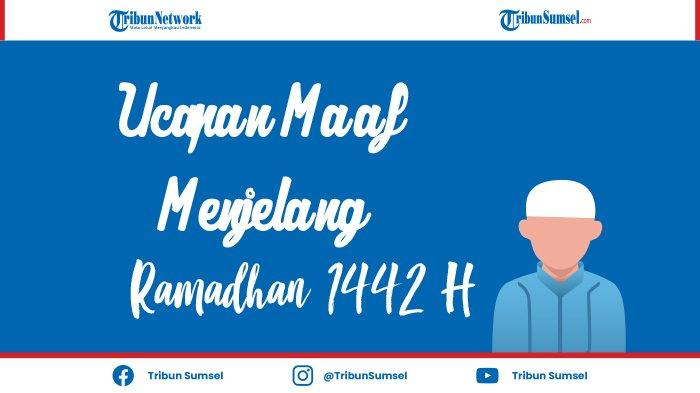 52 Ucapan Maaf Jelang Bulan Suci Ramadhan 1442 H, Bisa Untuk Berkirim Pesan Via Whatsapp