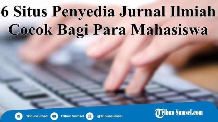 6 Situs Penyedia Jurnal Ilmiah, Cocok Bagi Mahasiwa yang Mengerjakan Skripsi, Lihat Situsnya Disini
