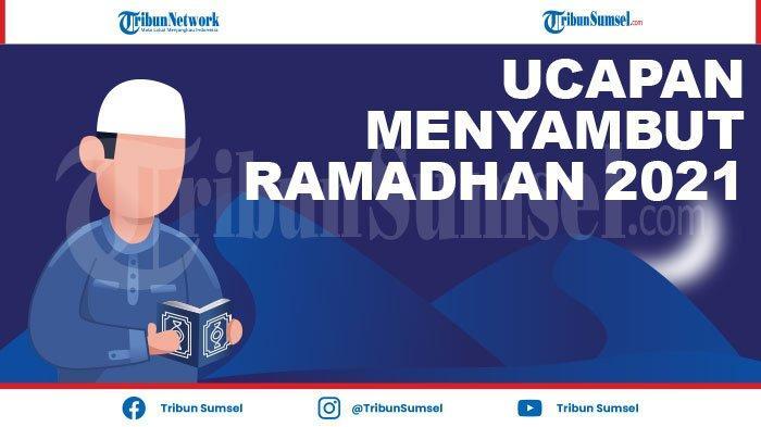 75 Kata-kata Ucapan Menyambut Ramadhan 2021, Kumpulan Kata Mutiara Mohon Maaf Marhaban Ya Ramadhan