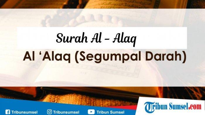 Malam ini Nuzulul Quran, Berikut Bacaan Surat Al Alaq 1-19 Lengkap dengan Latin dan Artinya