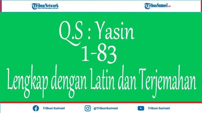 Surat Yasin Lengkap 83 Ayat Full Arab, Latin dan Terjemahan Bahasa Indonesia