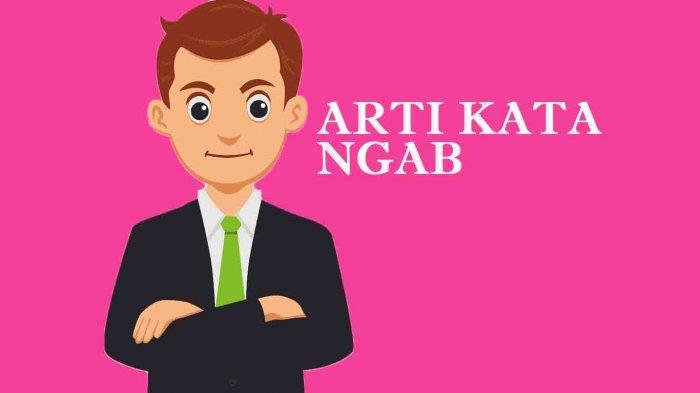 Apa Arti Ngab Ramai Disebut Di Media Sosial Cek Kumpulan Bahasa Gaul Kekinian Terbaru 2020 Tribun Sumsel
