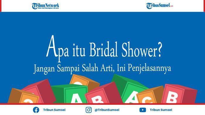 Apa Itu Bridal Shower ? Awas Jangan Sampai Salah Arti, Ini Penjelasannya