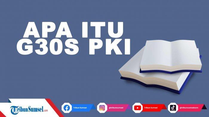 Apa Itu G30S/PKI, Sejarah Kelam Indonesia Mengenang 7 Pahlawan Revolusi yang Gugur