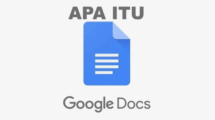 Apa Itu Google Docs Adalah? Ini Kelebihan dan Manfaat Menggunalan Layanan Google Docs