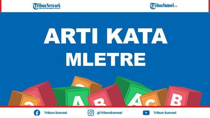 Apa Itu Mletre? Istilah Gaul Terbaru di 2021, Ini Artinya, Berasal dari Bahasa Jawa