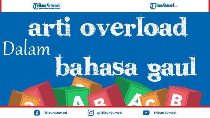Apa Itu Overload dalam Bahasa Gaul? Ini Arti dan Contohnya