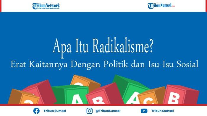 Apa Itu Radikalisme? Erat Kaitannya Dengan Politik dan Isu-Isu Sosial, Ini Pengertiannya