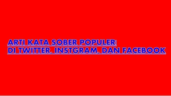 Sober Artinya? Kata Populer Sober Viral di Instagram, Twitter dan Facebook, Ini Penjelasan Lengkap
