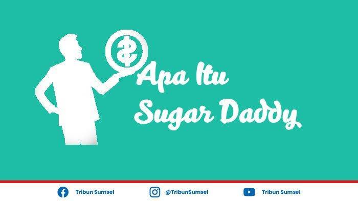 Apa Itu Sugar Daddy Dalam Bahasa Gaul, Indonesia Peringkat Kedua Sugar Daddy Terbanyak di Asia