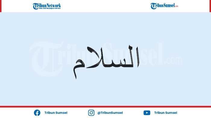 Arti As-Salaam Salah Satu dari 99 Asmaul Husna, Berikut Penjelasan Nama-Nama Baik Allah SWT