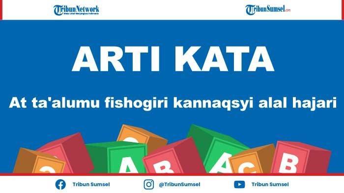Arti At ta'alumu fishogiri kannaqsyi alal hajari Quotes Berbahasa Arab yang Sedang Populer di Medsos