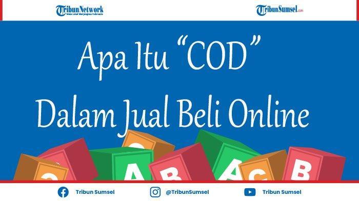 Arti COD, Kata yang Sering Digunakan Dalam Jual Beli Online, Pahami Artinya.