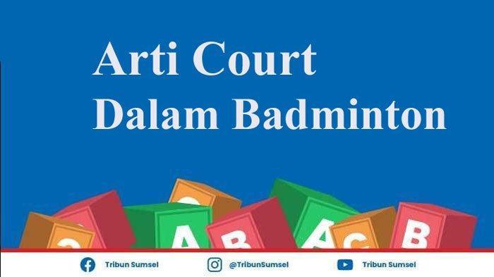 Arti Court Dalam Badminton (Bulutangkis), Ini Istilah Lapangan Pertandingan Perlu Diketahui