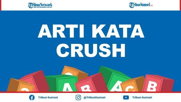 Arti Crush dalam Kamus Bahasa Gaul Indonesia yang Sedang Viral di Medsos IG, FB, dan Twitter