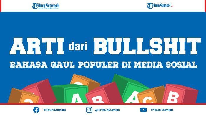 Arti Kata Bullshit dalam Bahasa Gaul yang Populer di Media Sosial, Ternyata Ini Pengertiannya