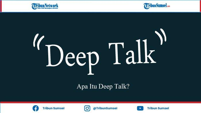 Apa Itu Deep Talk? Ini Pengertian dan Contoh Pertanyaannya, Milenial Harus Tahu