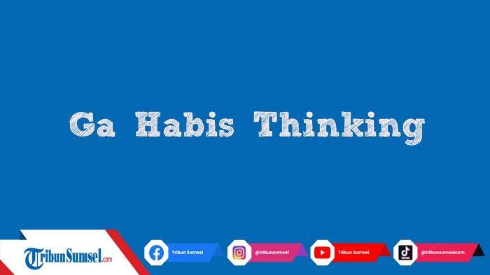 Arti Ga Habis Thinking dalam Bahasa Gaul, Sering Muncul di Media Sosial Instagram Twitter Facebook