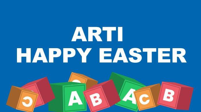Arti Happy Easter Adalah, Ucapan Selamat Hari Raya Paskah yang Sering Digunakan