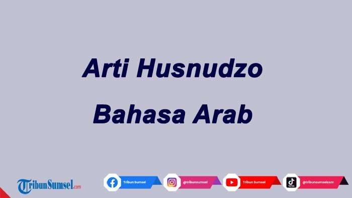 Arti Husnudzon Bahasa Arab yang Banyak Digunakan di Medsos, Jangan Sampai Tertukar dengan Suudzon