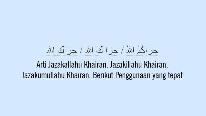 Arti Jazakallahu Khairan Jazakillahu Khairan Jazakumullahu Khairan Berikut Penggunaan Yang Tepat Halaman All Tribun Sumsel