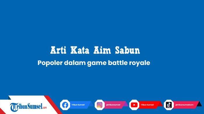 Arti Kata Aim Sabun, Istilah Populer dalam Permainan Battle Royale PUBG, Free Fire, Ini Maksudnya